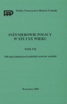 Inżynierowie polscy w XIX i XX wieku. T. 7, 100 najwybitniejszych polskich twórców techniki