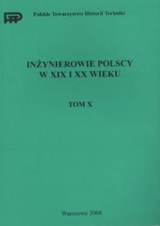 Inżynierowie polscy w XIX i XX wieku. T. 10